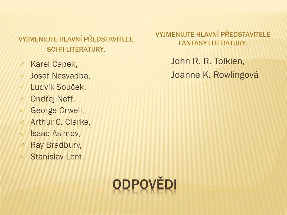 VYJMENUJTE HLAVNÍ PŘEDSTAVITELE SCI-FI LITERATURY. VYJMENUJTE HLAVNÍ PŘEDSTAVITELE FANTASY LITERATURY. Karel Čapek, Josef Nesvadba, Ludvík Souček, Ond