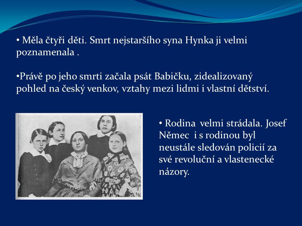 Měla čtyři děti. Smrt nejstaršího syna Hynka ji velmi poznamenala. Právě po jeho smrti začala psát Babičku, zidealizovaný pohled na český venkov, vzta