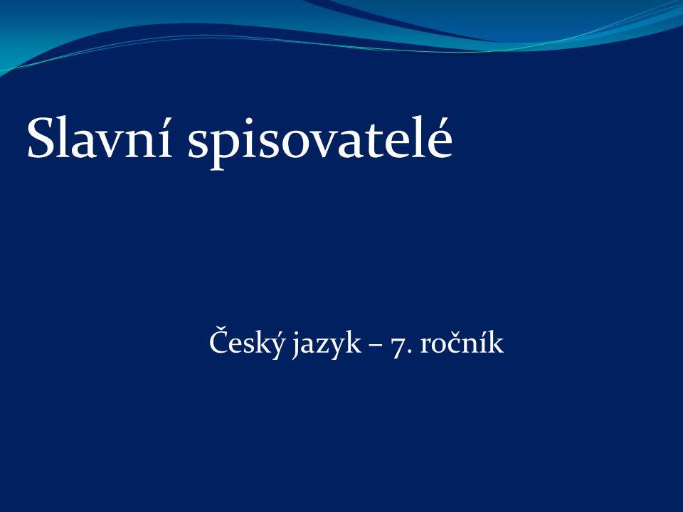 Slavní spisovatelé Český jazyk – 7. ročník