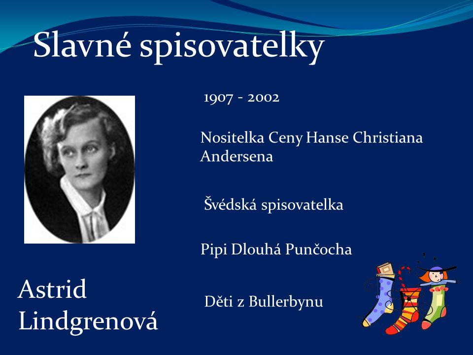 Slavné spisovatelky Nositelka Ceny Hanse Christiana Andersena Švédská spisovatelka Pipi Dlouhá Punčocha Děti z Bullerbynu Astrid Lindgrenová 1907 - 2002