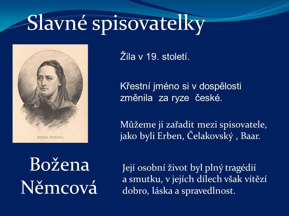 Slavné spisovatelky Žila v 19. století. Křestní jméno si v dospělosti změnila za ryze české. Můžeme ji zařadit mezi spisovatele, jako byli Erben, Čela