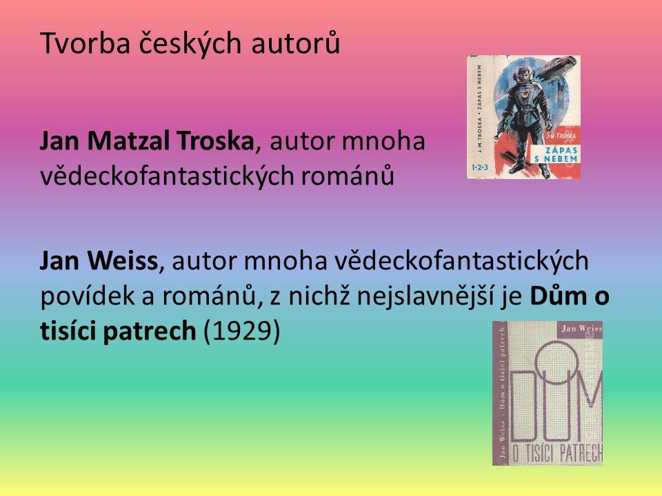 Tvorba českých autorů Jan Matzal Troska, autor mnoha vědeckofantastických románů Jan Weiss, autor mnoha vědeckofantastických povídek a románů, z nichž nejslavnější je Dům o tisíci patrech (1929)