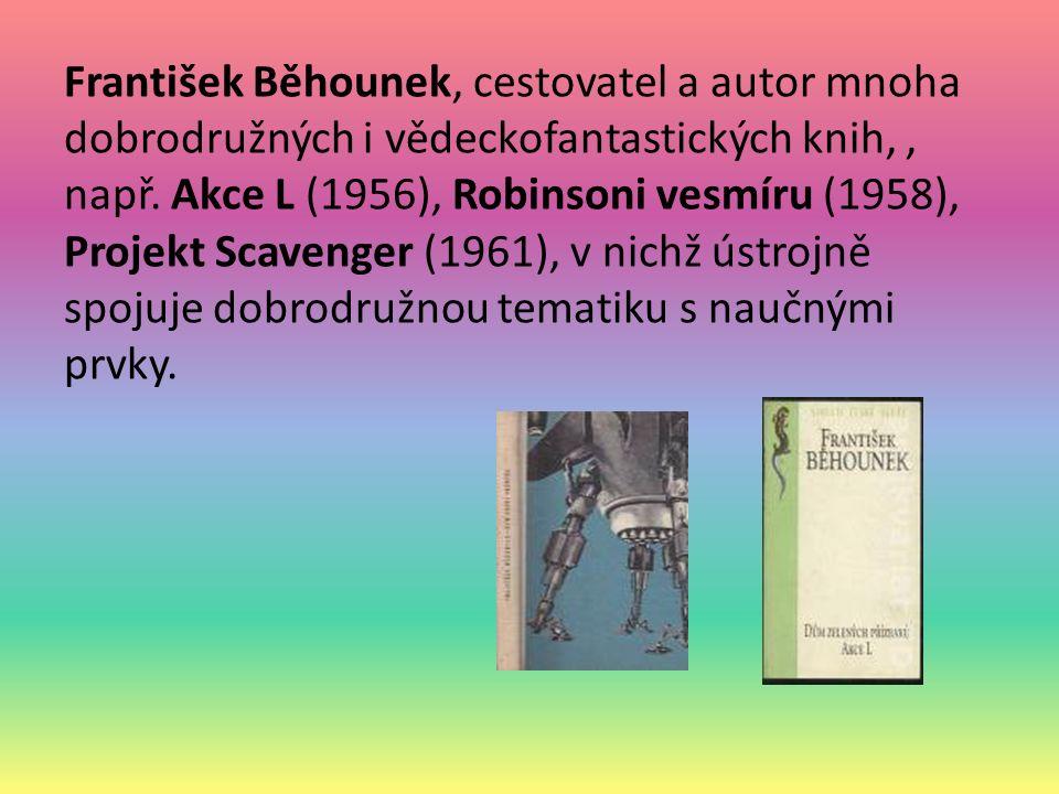 František Běhounek, cestovatel a autor mnoha dobrodružných i vědeckofantastických knih,, např. Akce L (1956), Robinsoni vesmíru (1958), Projekt Scaven