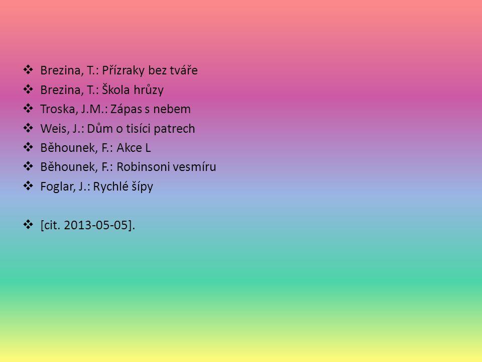  Brezina, T.: Přízraky bez tváře  Brezina, T.: Škola hrůzy  Troska, J.M.: Zápas s nebem  Weis, J.: Dům o tisíci patrech  Běhounek, F.: Akce L  Běhounek, F.: Robinsoni vesmíru  Foglar, J.: Rychlé šípy  [cit.