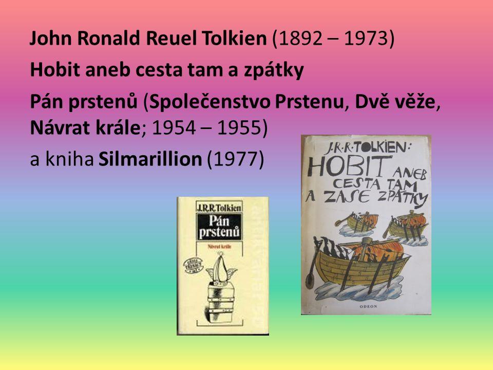 John Ronald Reuel Tolkien (1892 – 1973) Hobit aneb cesta tam a zpátky Pán prstenů (Společenstvo Prstenu, Dvě věže, Návrat krále; 1954 – 1955) a kniha Silmarillion (1977)