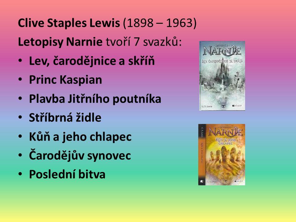 Clive Staples Lewis (1898 – 1963) Letopisy Narnie tvoří 7 svazků: Lev, čarodějnice a skříň Princ Kaspian Plavba Jitřního poutníka Stříbrná židle Kůň a