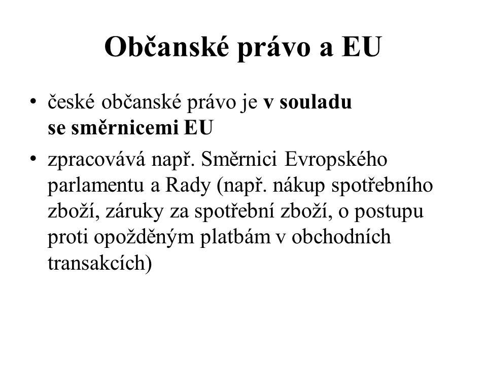 Občanské právo a EU české občanské právo je v souladu se směrnicemi EU zpracovává např.