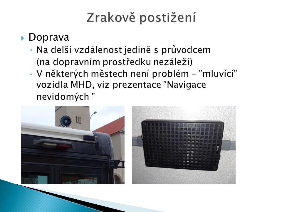  Doprava ◦ Na delší vzdálenost jedině s průvodcem (na dopravním prostředku nezáleží) ◦ V některých městech není problém – mluvící vozidla MHD, viz prezentace Navigace nevidomých