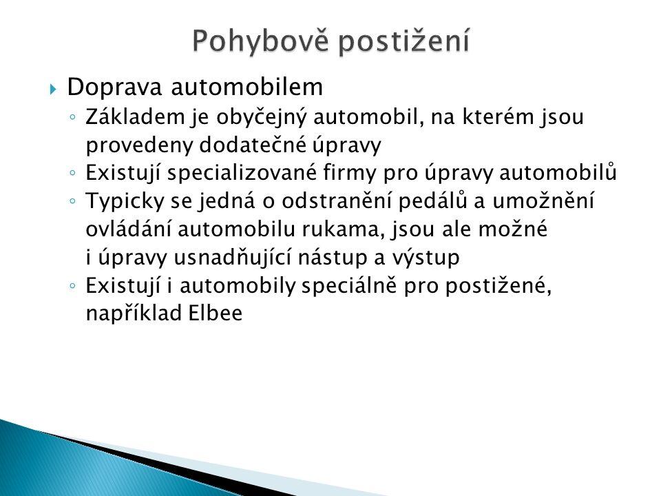  Doprava automobilem ◦ Základem je obyčejný automobil, na kterém jsou provedeny dodatečné úpravy ◦ Existují specializované firmy pro úpravy automobilů ◦ Typicky se jedná o odstranění pedálů a umožnění ovládání automobilu rukama, jsou ale možné i úpravy usnadňující nástup a výstup ◦ Existují i automobily speciálně pro postižené, například Elbee