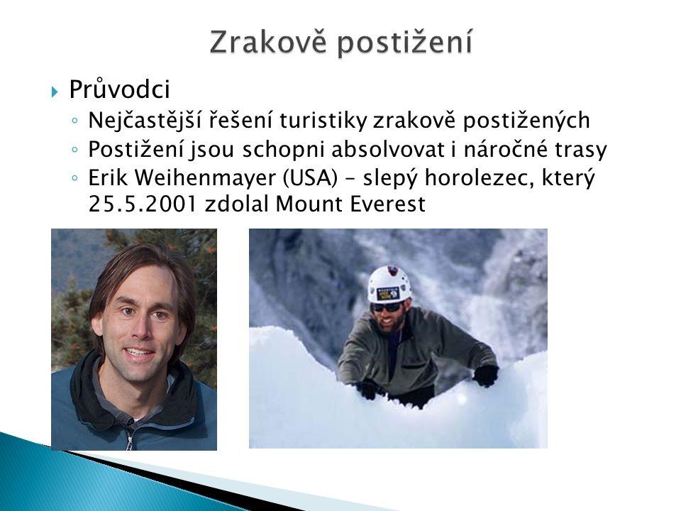  Průvodci ◦ Nejčastější řešení turistiky zrakově postižených ◦ Postižení jsou schopni absolvovat i náročné trasy ◦ Erik Weihenmayer (USA) – slepý horolezec, který 25.5.2001 zdolal Mount Everest