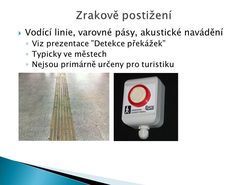  Vodící linie, varovné pásy, akustické navádění ◦ Viz prezentace Detekce překážek ◦ Typicky ve městech ◦ Nejsou primárně určeny pro turistiku