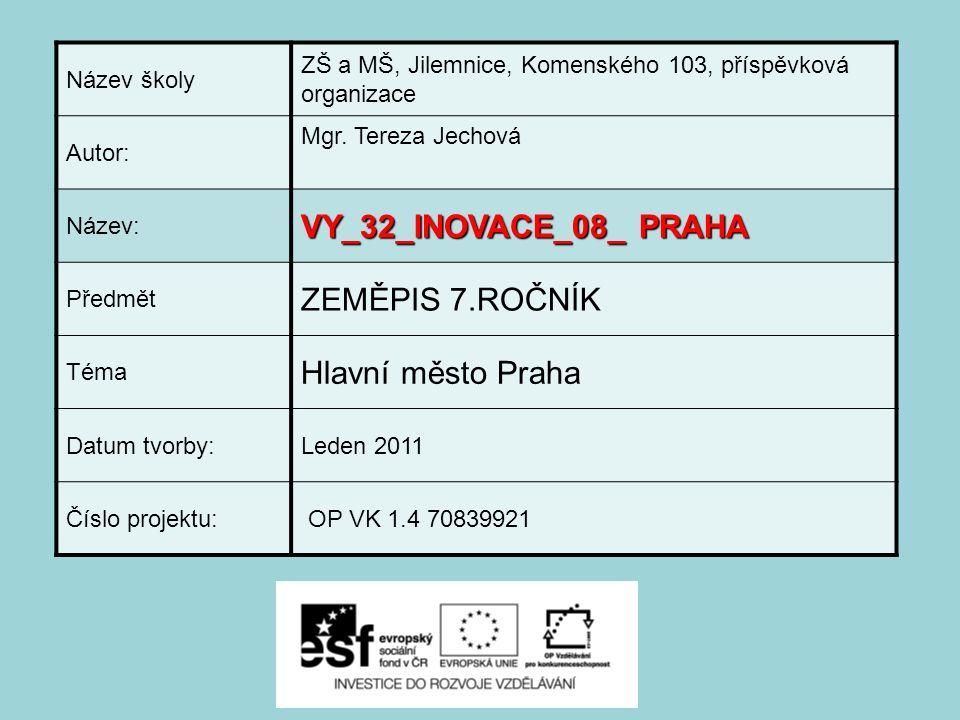 Název školy ZŠ a MŠ, Jilemnice, Komenského 103, příspěvková organizace Autor: Mgr. Tereza Jechová Název: VY_32_INOVACE_08_ PRAHA Předmět ZEMĚPIS 7.ROČ
