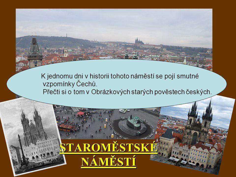 STAROMĚSTSKÉ NÁMĚSTÍ K jednomu dni v historii tohoto náměstí se pojí smutné vzpomínky Čechů. Přečti si o tom v Obrázkových starých pověstech českých.