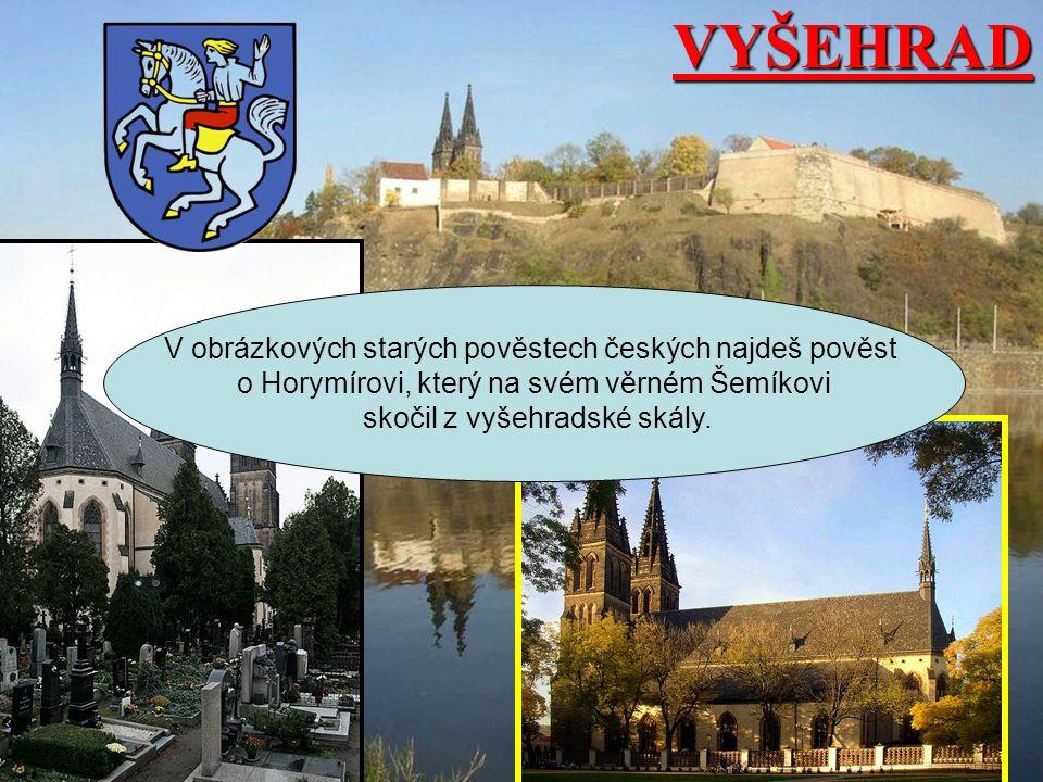 VYŠEHRAD V obrázkových starých pověstech českých najdeš pověst o Horymírovi, který na svém věrném Šemíkovi skočil z vyšehradské skály.