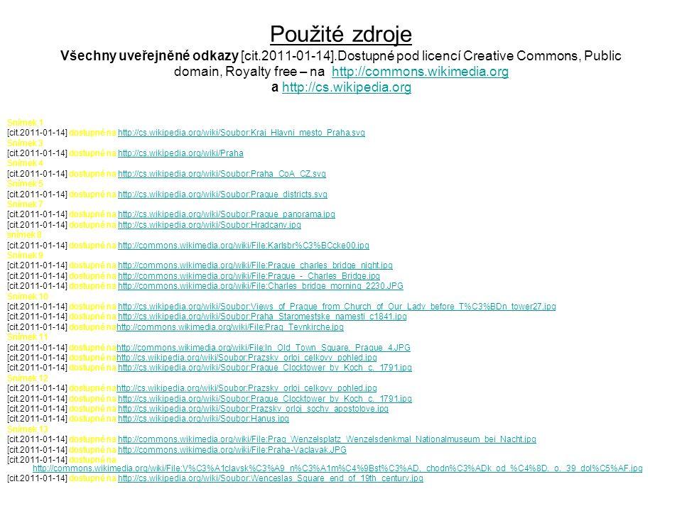 Použité zdroje Všechny uveřejněné odkazy [cit.2011-01-14].Dostupné pod licencí Creative Commons, Public domain, Royalty free – na http://commons.wikim