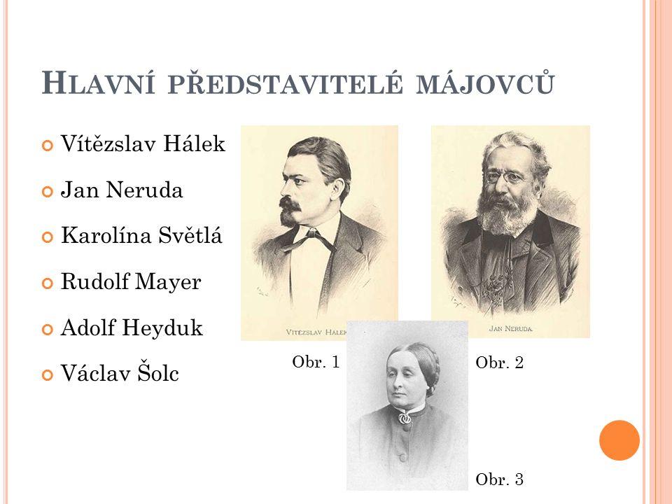 H LAVNÍ PŘEDSTAVITELÉ MÁJOVCŮ Vítězslav Hálek Jan Neruda Karolína Světlá Rudolf Mayer Adolf Heyduk Václav Šolc Obr.