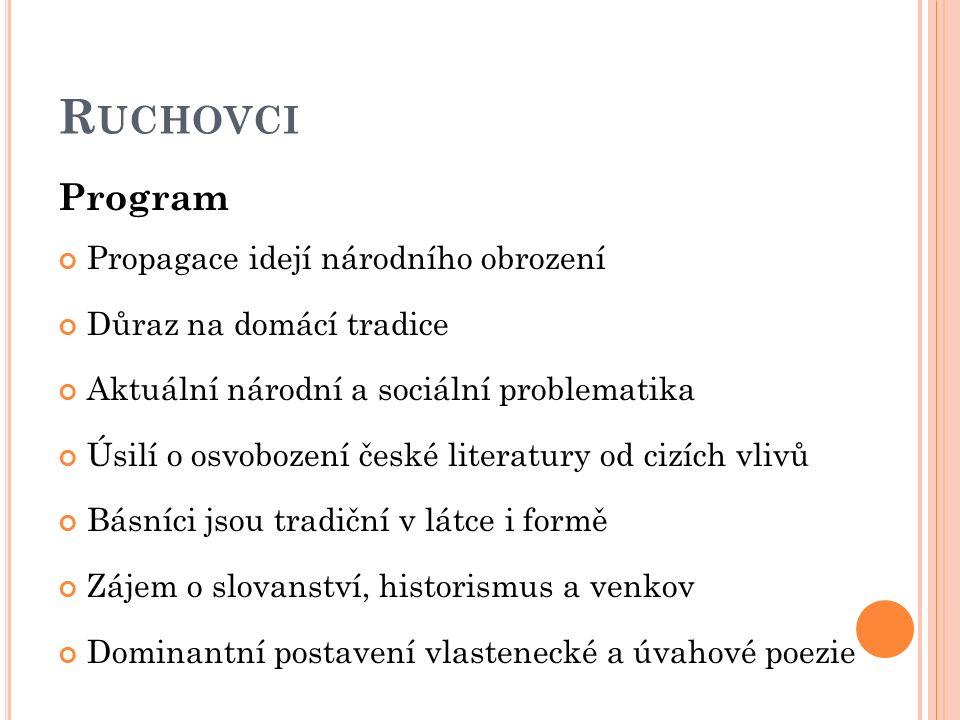 R UCHOVCI Program Propagace idejí národního obrození Důraz na domácí tradice Aktuální národní a sociální problematika Úsilí o osvobození české literat