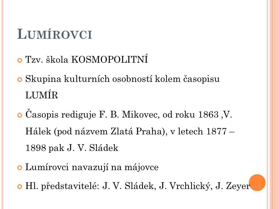 L UMÍROVCI Tzv. škola KOSMOPOLITNÍ Skupina kulturních osobností kolem časopisu LUMÍR Časopis rediguje F. B. Mikovec, od roku 1863 'V. Hálek (pod názve