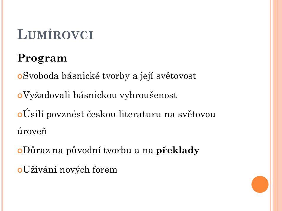 L UMÍROVCI Program Svoboda básnické tvorby a její světovost Vyžadovali básnickou vybroušenost Úsilí povznést českou literaturu na světovou úroveň Důraz na původní tvorbu a na překlady Užívání nových forem