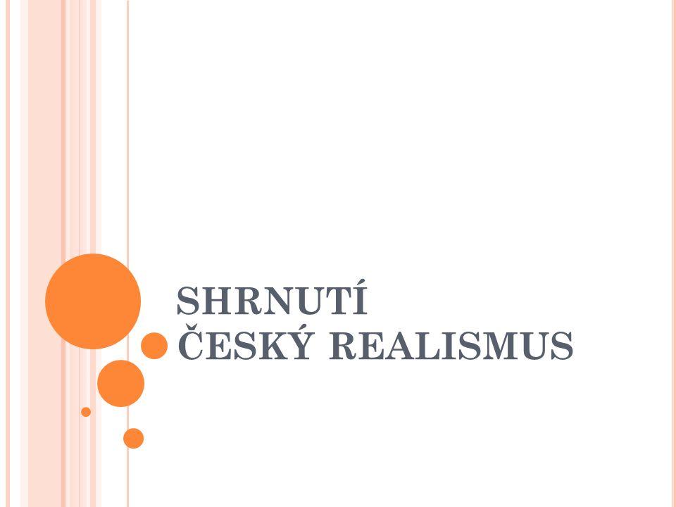 SHRNUTÍ ČESKÝ REALISMUS