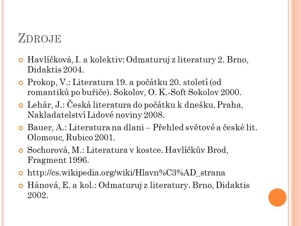 Z DROJE Havlíčková, I. a kolektiv: Odmaturuj z literatury 2. Brno, Didaktis 2004. Prokop, V.: Literatura 19. a počátku 20. století (od romantiků po bu