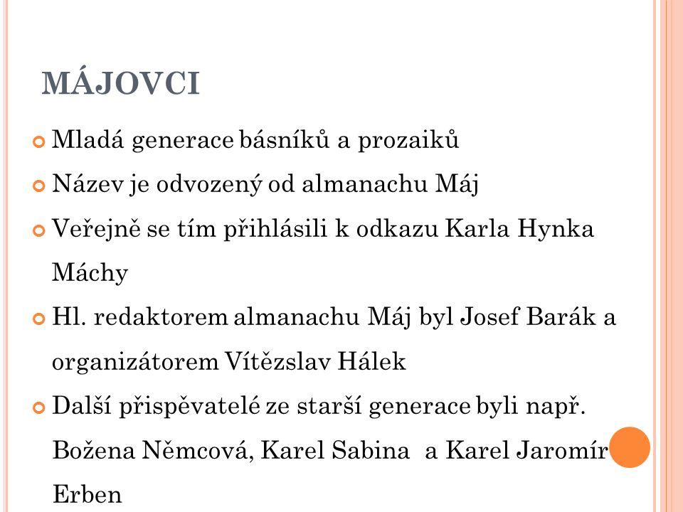 MÁJOVCI Mladá generace básníků a prozaiků Název je odvozený od almanachu Máj Veřejně se tím přihlásili k odkazu Karla Hynka Máchy Hl. redaktorem alman