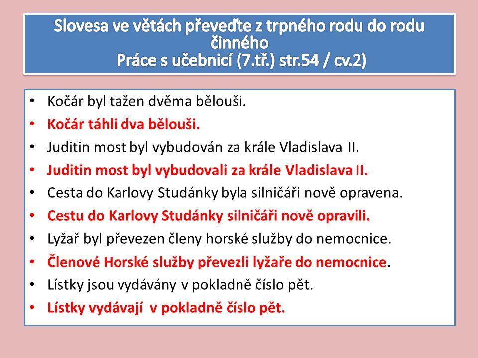 Kočár byl tažen dvěma bělouši. Kočár táhli dva bělouši. Juditin most byl vybudován za krále Vladislava II. Juditin most byl vybudovali za krále Vladis