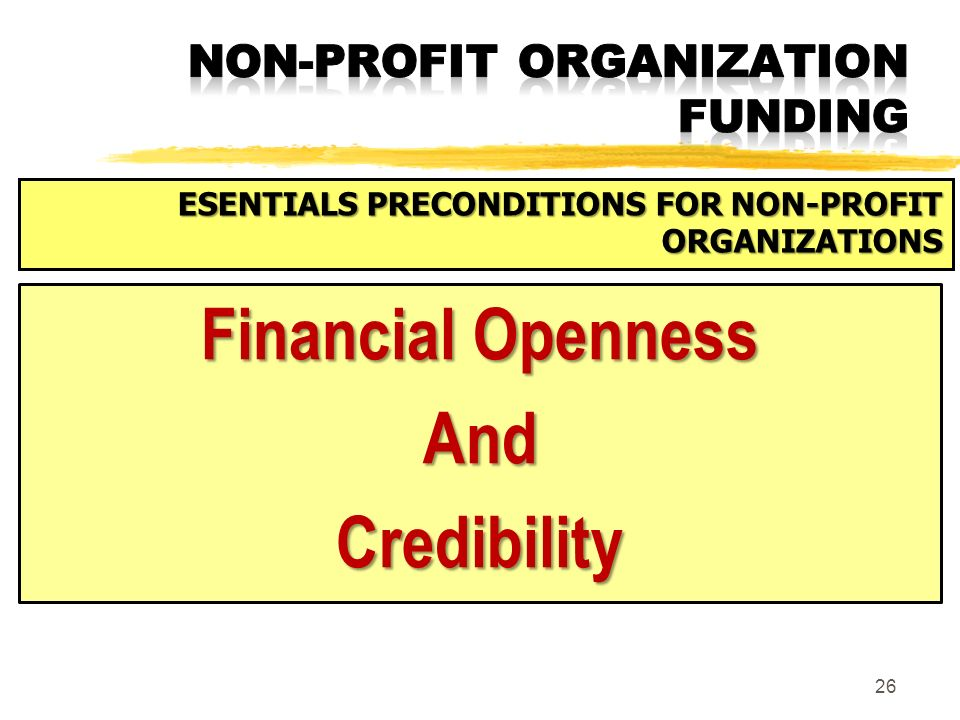 26 Financial Openness AndCredibility ESENTIALS PRECONDITIONS FOR NON-PROFIT ORGANIZATIONS