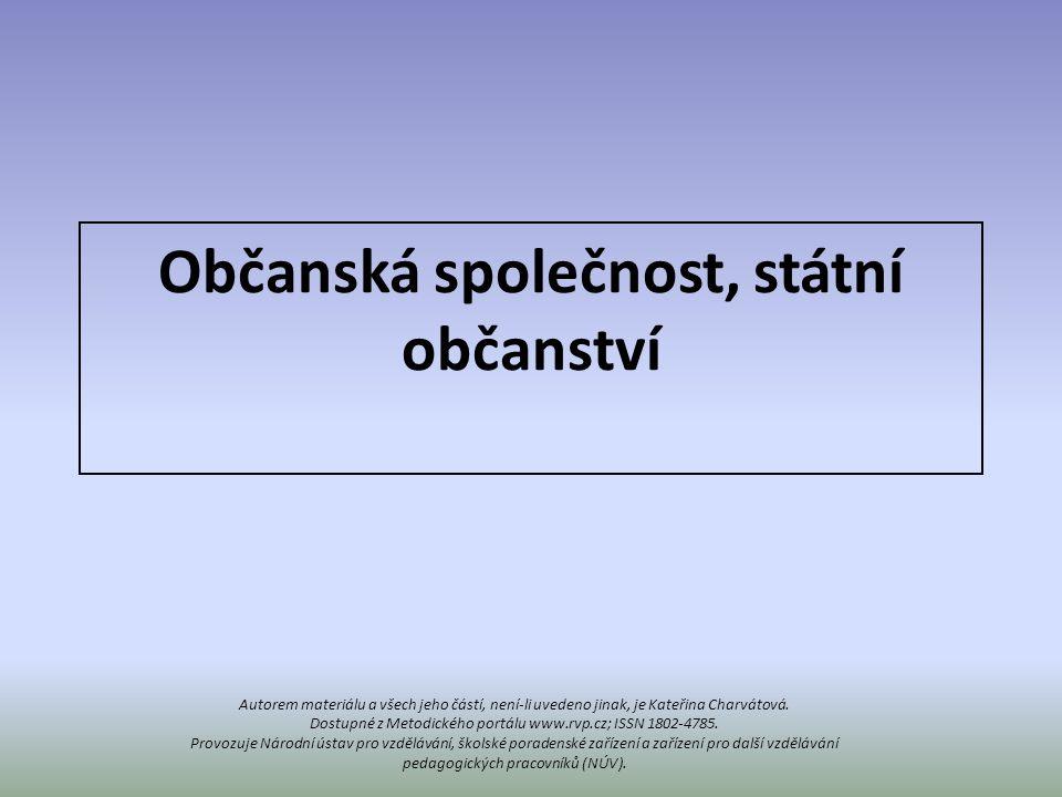 Občanská společnost, státní občanství Autorem materiálu a všech jeho částí, není-li uvedeno jinak, je Kateřina Charvátová. Dostupné z Metodického port