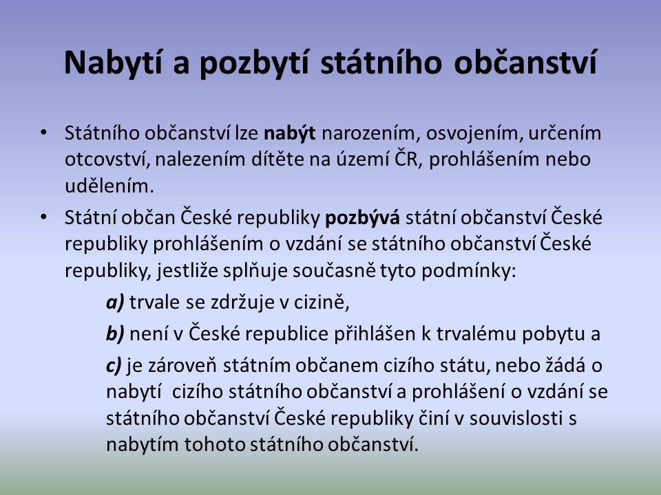 Nabytí a pozbytí státního občanství Státního občanství lze nabýt narozením, osvojením, určením otcovství, nalezením dítěte na území ČR, prohlášením ne