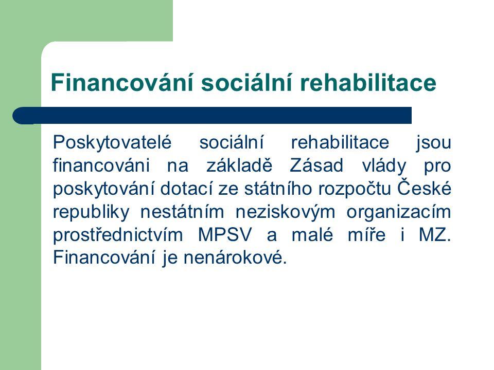 Financování sociální rehabilitace Poskytovatelé sociální rehabilitace jsou financováni na základě Zásad vlády pro poskytování dotací ze státního rozpočtu České republiky nestátním neziskovým organizacím prostřednictvím MPSV a malé míře i MZ.