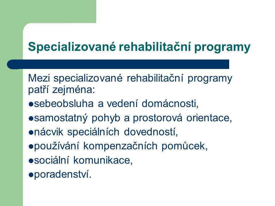 Specializované rehabilitační programy Mezi specializované rehabilitační programy patří zejména: sebeobsluha a vedení domácnosti, samostatný pohyb a prostorová orientace, nácvik speciálních dovedností, používání kompenzačních pomůcek, sociální komunikace, poradenství.