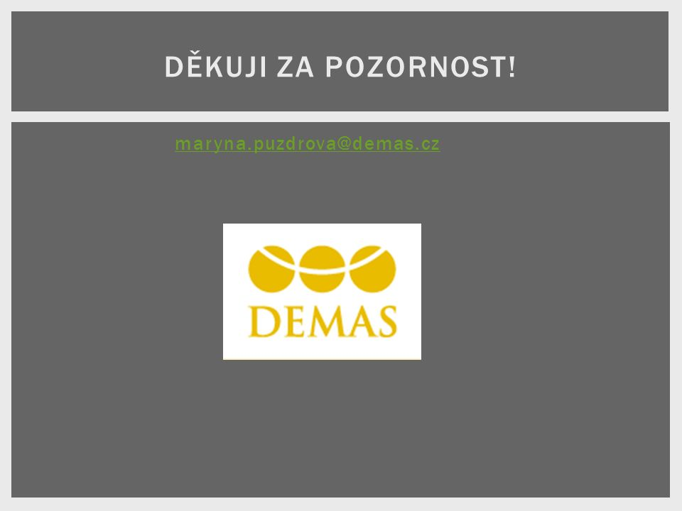 maryna.puzdrova@demas.czmaryna.puzdrova@demas.cz DĚKUJI ZA POZORNOST!