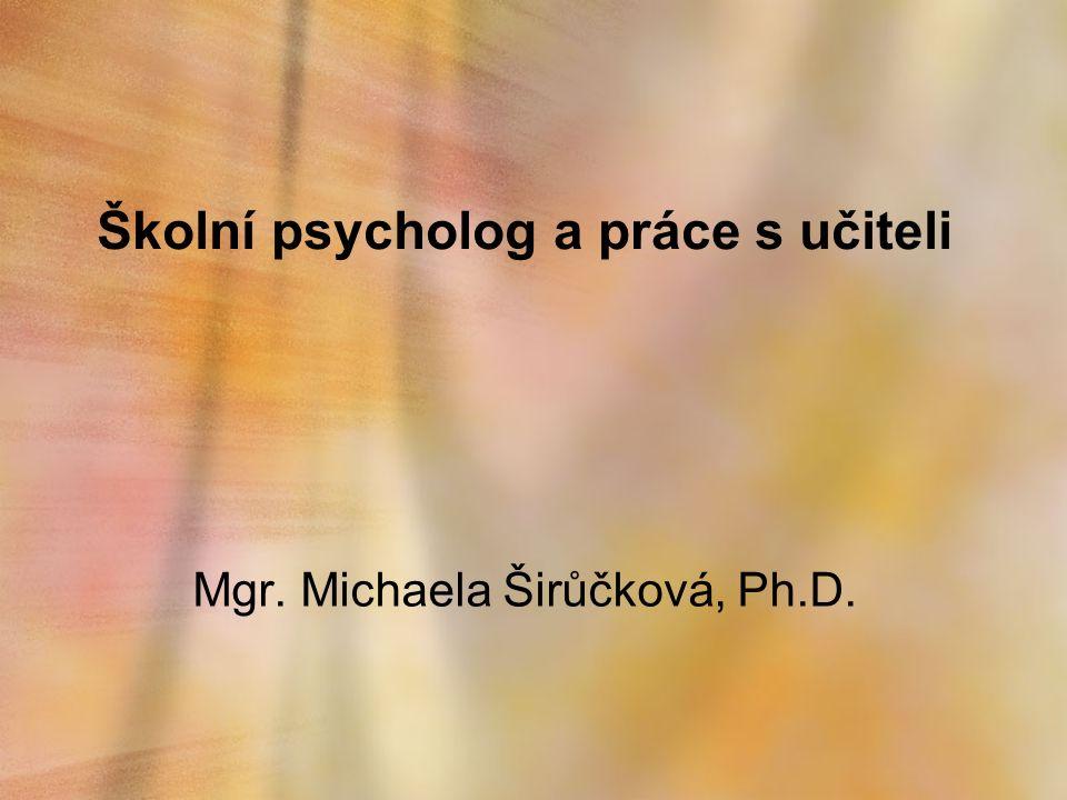 Školní psycholog a práce s učiteli Mgr. Michaela Širůčková, Ph.D.