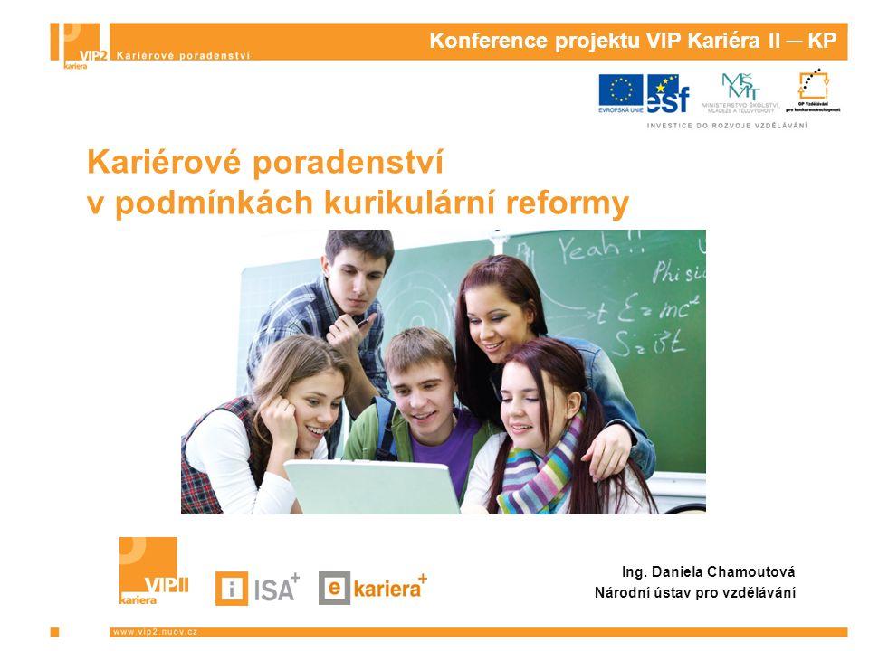 Konference projektu VIP Kariéra II ─ KP Kariérové poradenství v podmínkách kurikulární reformy Ing.