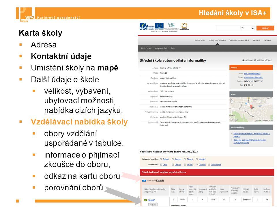 Hledání školy v ISA+ Karta školy  Adresa  Kontaktní údaje  Umístění školy na mapě  Další údaje o škole  velikost, vybavení, ubytovací možnosti, nabídka cizích jazyků.