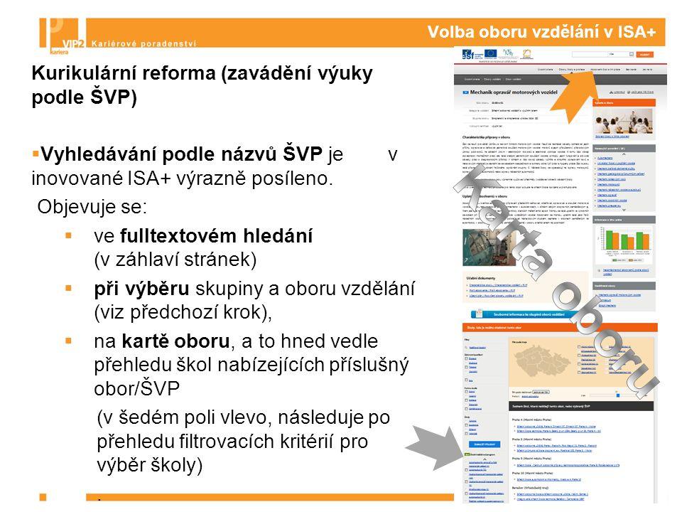 Volba oboru vzdělání v ISA+ Kurikulární reforma (zavádění výuky podle ŠVP)  Vyhledávání podle názvů ŠVP je v inovované ISA+ výrazně posíleno.