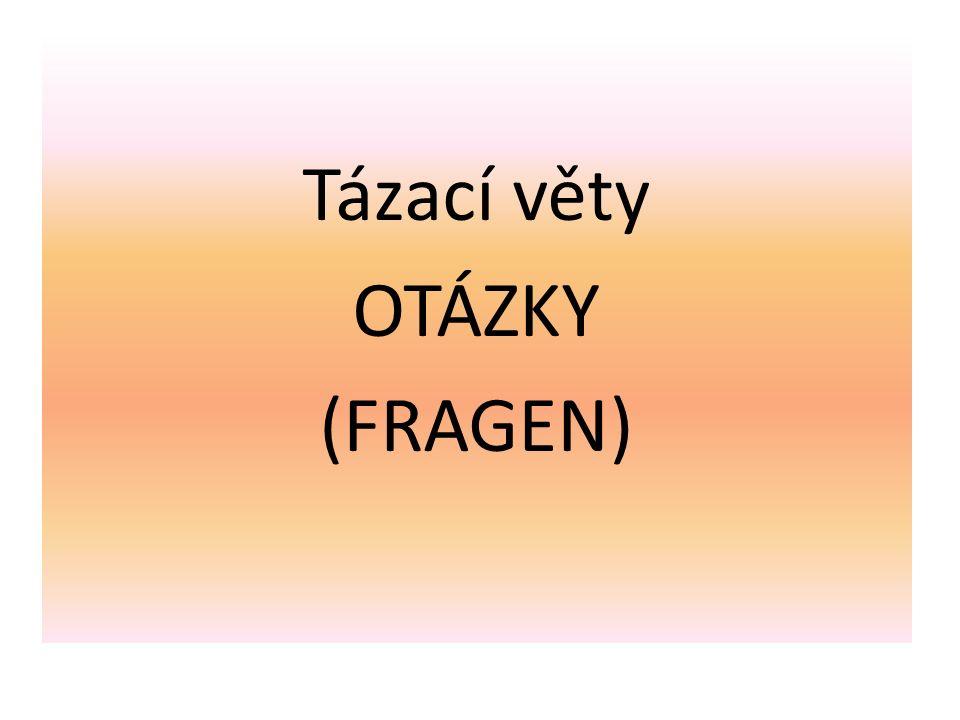 Tázací věty OTÁZKY (FRAGEN)