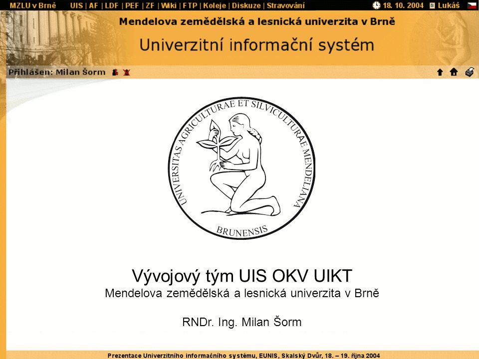 Vývojový tým UIS OKV UIKT Mendelova zemědělská a lesnická univerzita v Brně RNDr. Ing. Milan Šorm