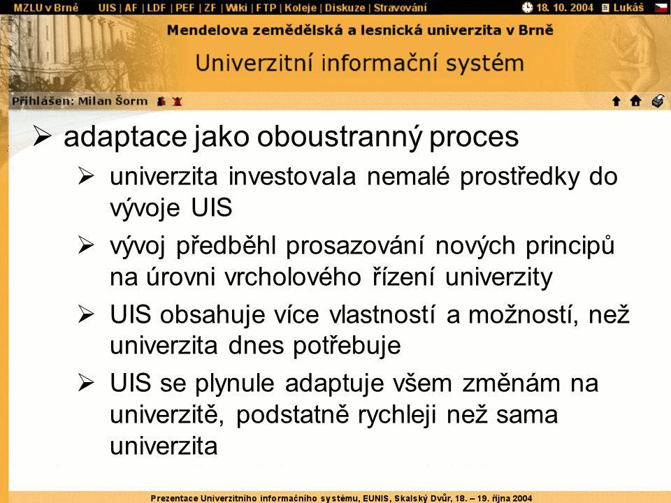  adaptace jako oboustranný proces  univerzita investovala nemalé prostředky do vývoje UIS  vývoj předběhl prosazování nových principů na úrovni vrc
