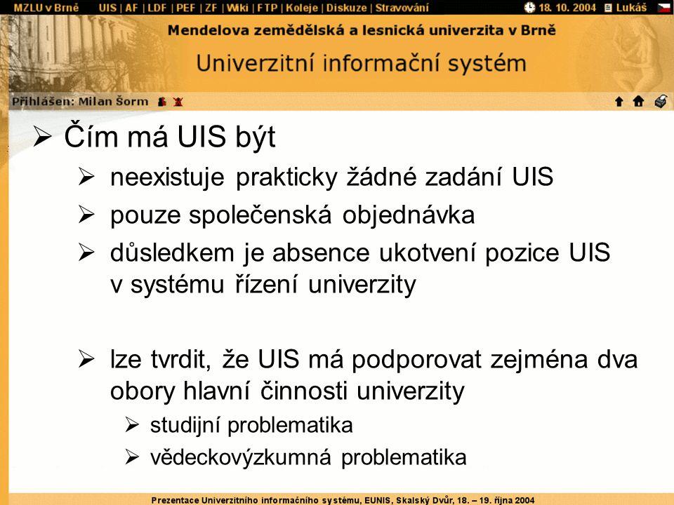  Čím má UIS být  neexistuje prakticky žádné zadání UIS  pouze společenská objednávka  důsledkem je absence ukotvení pozice UIS v systému řízení un