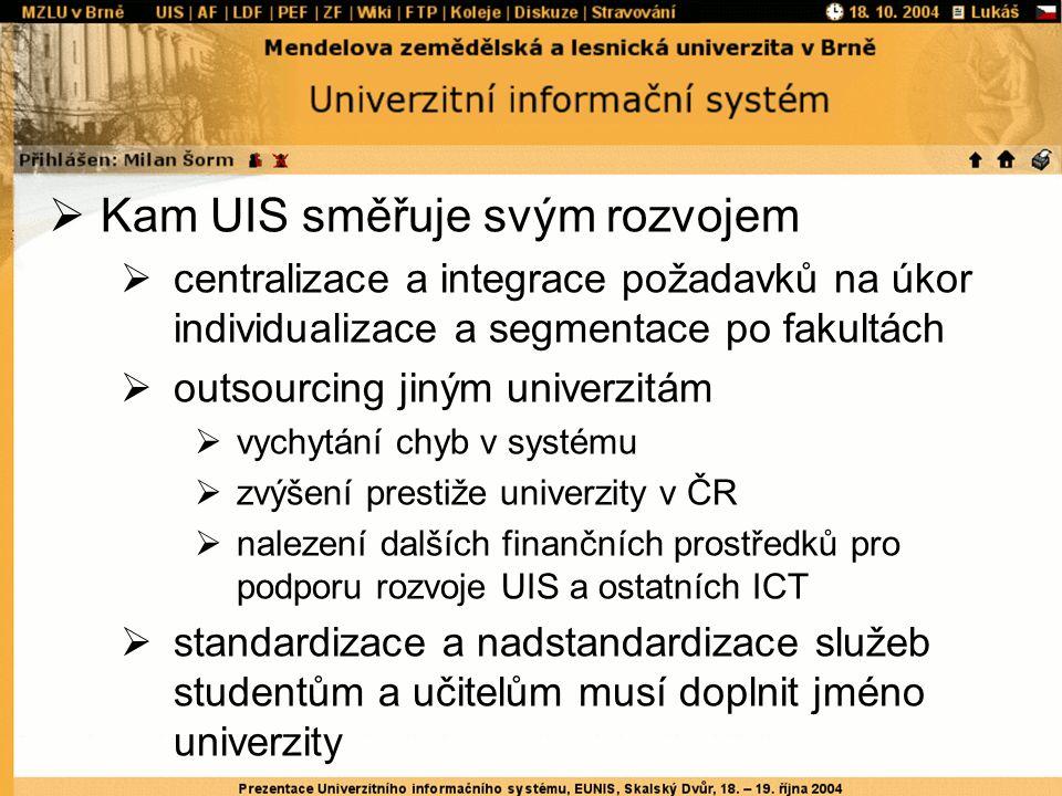  Kam UIS směřuje svým rozvojem  centralizace a integrace požadavků na úkor individualizace a segmentace po fakultách  outsourcing jiným univerzitám