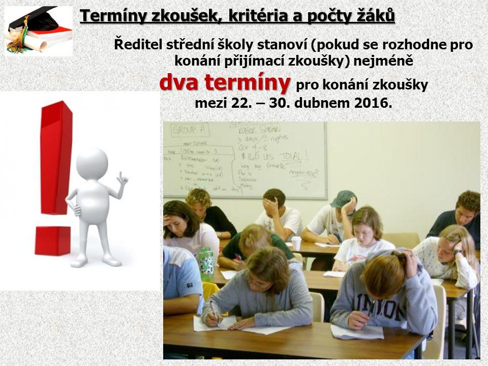 Termíny zkoušek, kritéria a počty žáků Ředitel střední školy stanoví (pokud se rozhodne pro konání přijímací zkoušky) nejméně dva termíny dva termíny pro konání zkoušky mezi 22.