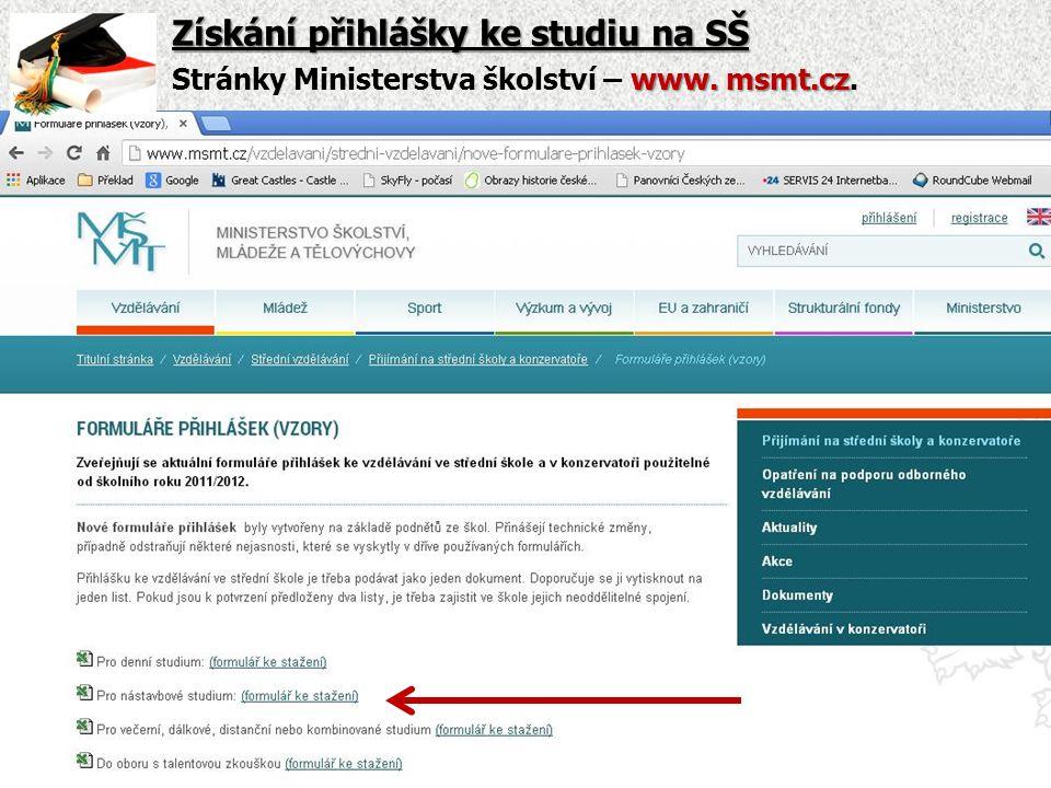 Získání přihlášky ke studiu na SŠ www. msmt.cz Stránky Ministerstva školství – www. msmt.cz.