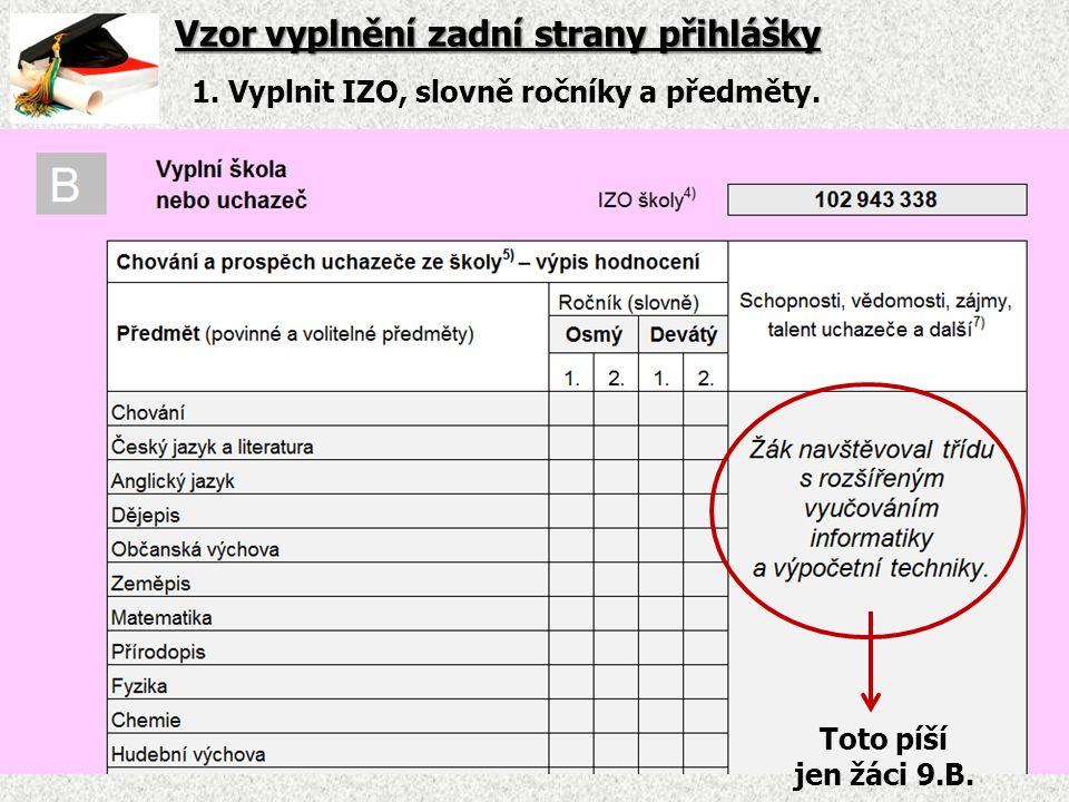 Vzor vyplnění zadní strany přihlášky 1. Vyplnit IZO, slovně ročníky a předměty.