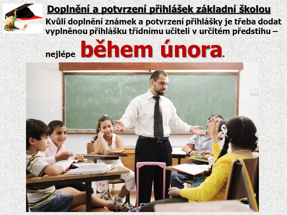 Doplnění a potvrzení přihlášek základní školou během února Kvůli doplnění známek a potvrzení přihlášky je třeba dodat vyplněnou přihlášku třídnímu učiteli v určitém předstihu – nejlépe během února.