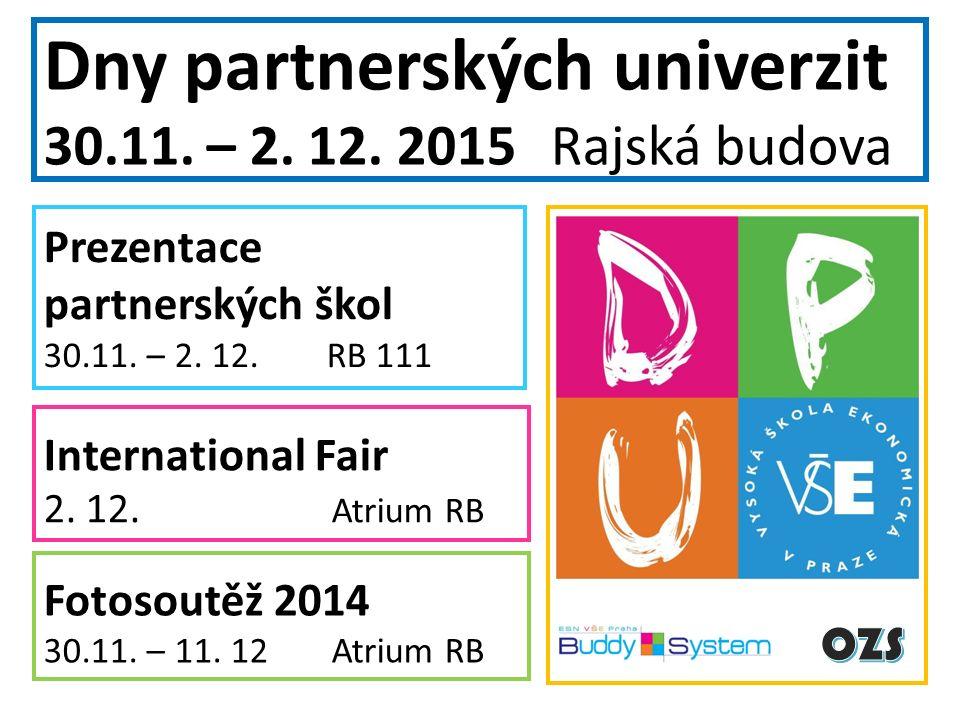 Dny partnerských univerzit 30.11. – 2. 12. 2015 Rajská budova Prezentace partnerských škol 30.11. – 2. 12. RB 111 International Fair 2. 12. Atrium RB