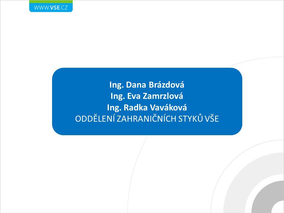 Ing. Dana Brázdová Ing. Eva Zamrzlová Ing. Radka Vaváková ODDĚLENÍ ZAHRANIČNÍCH STYKŮ VŠE