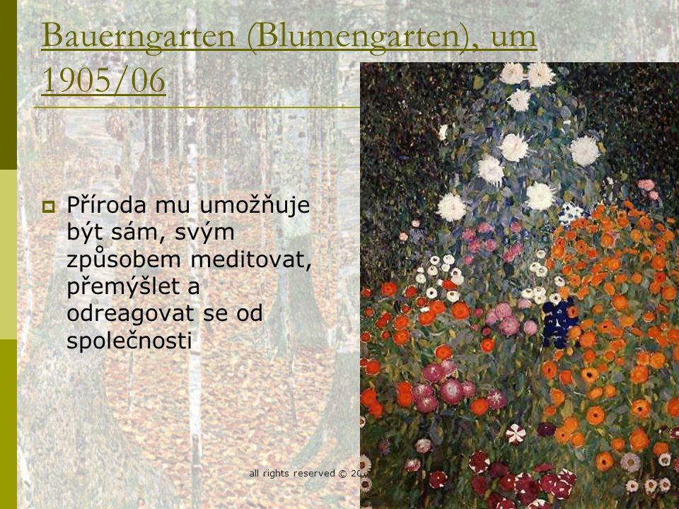 all rights reserved © 2006 eda seibert11 Bauerngarten (Blumengarten), um 1905/06  Příroda mu umožňuje být sám, svým způsobem meditovat, přemýšlet a odreagovat se od společnosti