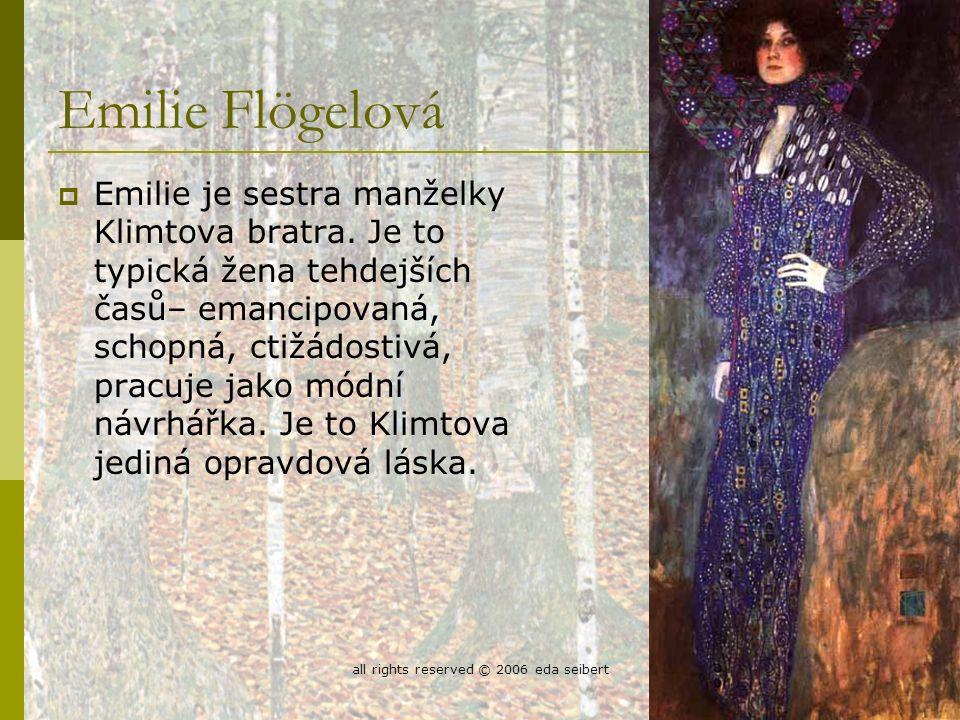all rights reserved © 2006 eda seibert18 Emilie Flögelová  Emilie je sestra manželky Klimtova bratra.